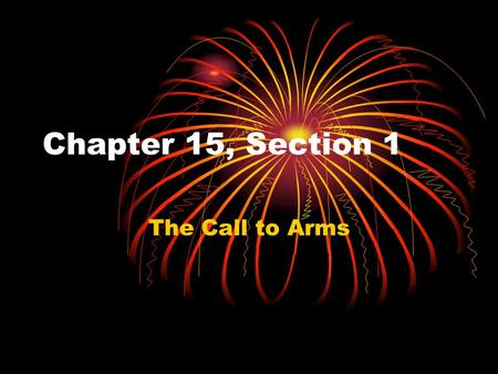 Chapter 15, Section 1 The Call to Arms.
