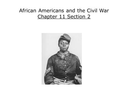 African Americans and the Civil War Chapter 11 Section 2