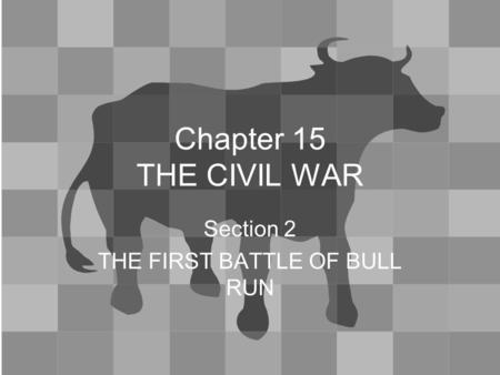 Chapter 15 THE CIVIL WAR Section 2 THE FIRST BATTLE OF BULL RUN.