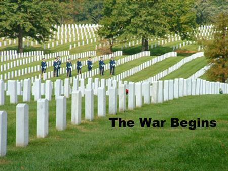 The War Begins Introduction  Lasting 4 years and resulting in the death of 620,000 Americans, the Civil War is the costliest war in American  Both.