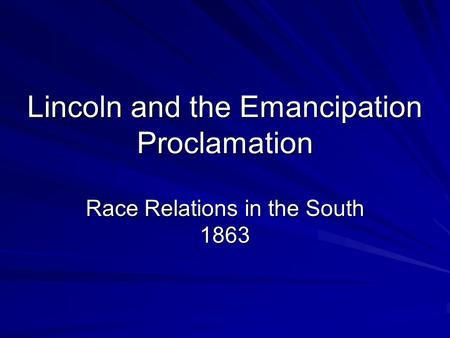 Lincoln and the Emancipation Proclamation Race Relations in the South 1863.