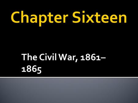 The Civil War, 1861– 1865. What social and political changes were created by the unprecedented nature and scale of the Civil War? What were the major.