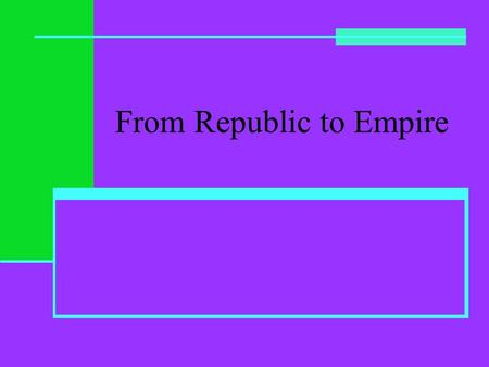 From Republic to Empire. Results of Punic Wars Rome is master of the Mediterranean Have Spain, North Africa, Greece Divide conquered territories into.