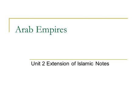 Arab Empires Unit 2 Extension of Islamic Notes. From your Reading… What was the Ka'ba? Explain the split between the Sunni & Shi'ite. How did the Umayyad.