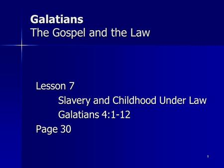 Galatians The Gospel and the Law Lesson 7 Slavery and Childhood Under Law Galatians 4:1-12 Page 30 1.