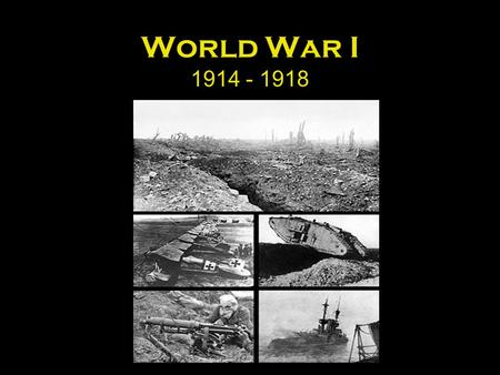 World War I 1914 - 1918. Causes of World War I M.A.I.N Militarism, Alliances, Imperialism, Nationalism *** The decline of the Ottoman Empire further added.