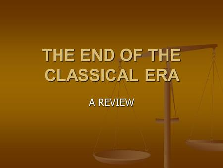 THE END OF THE CLASSICAL ERA
