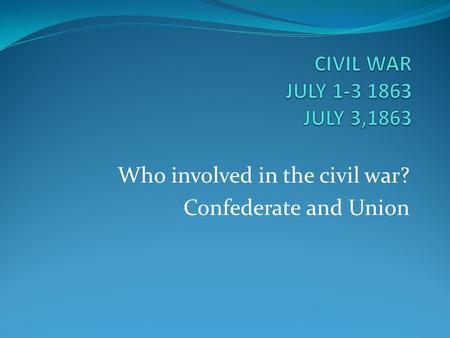 Who involved in the civil war? Confederate and Union.