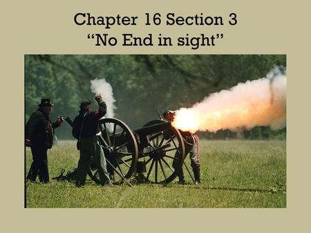 "Chapter 16 Section 3 ""No End in sight"". Ulysses S. Grant Union General who had success in the Western Theatre of the War. Lincoln put him in Command of."
