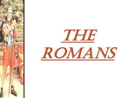 The Romans. The Geography of Rome Italy in 750 BCE.