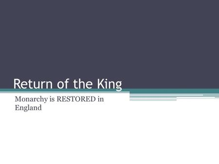 Return of the King Monarchy is RESTORED in England.