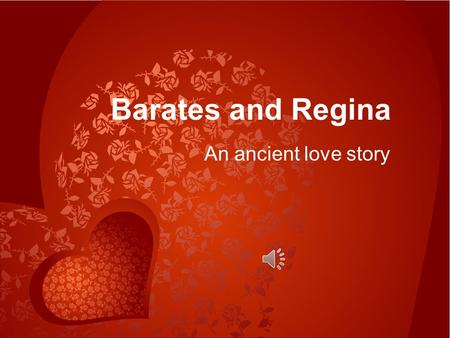 Barates and Regina An ancient love story The wonderful true story of Barates and his beloved Regina can be pieced together from their tombstones. This.