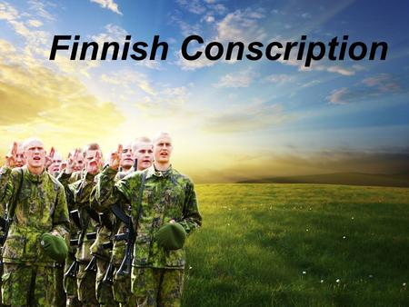 Finnish Conscription. Finnish military services 350,000 men reserve 30,000 men of age annually 79% of male population completed training in 2009 On a.