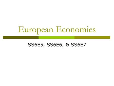 European Economies SS6E5, SS6E6, & SS6E7. Economic Basics SS6E5  Economics is the study of how a market makes, distributes, and consumes products and.