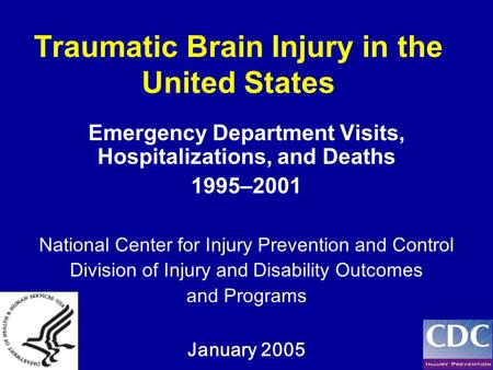 Traumatic Brain Injury in the United States Emergency Department Visits, Hospitalizations, and Deaths 1995–2001 National Center for Injury Prevention and.