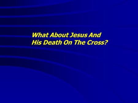 "What About Jesus And His Death On The Cross?. What About Jesus And His Death On The Cross? ""It is good to speak of God today."" Thank You for coming and."