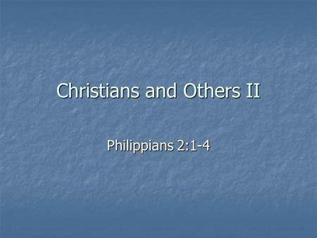 Christians and Others II Philippians 2:1-4. B. Consider Other Believers Our God is others focused Our God is others focused He is in the process of.
