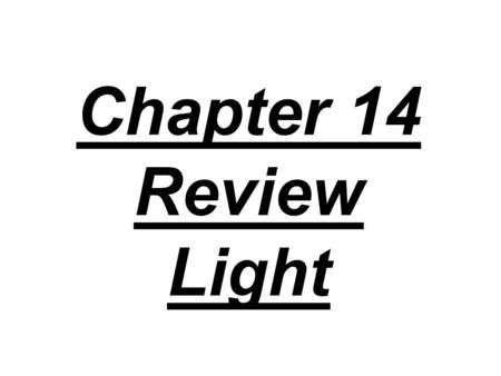 Chapter 14 Review Light. 1. List the parts of the visible spectrum. Rank them by frequency, wavelength, and energy.
