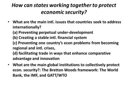How can states working together to protect economic security? What are the main intl. issues that countries seek to address internationally? (a) Preventing.