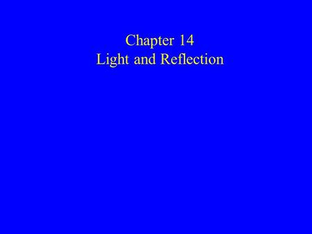 Chapter 14 Light and Reflection. 1 Light is a form of electromagnetic radiation.