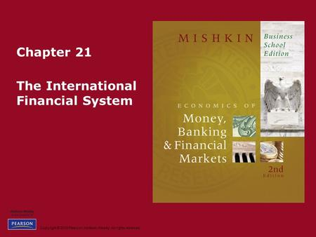 Copyright © 2010 Pearson Addison-Wesley. All rights reserved. Chapter 21 The International Financial System.