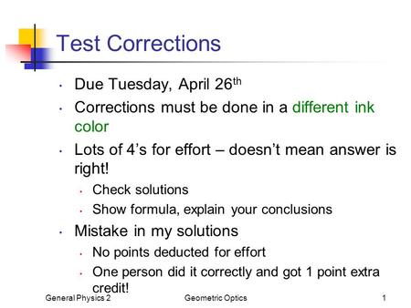 Test Corrections Due Tuesday, April 26 th Corrections must be done in a different ink color Lots of 4's for effort – doesn't mean answer is right! Check.
