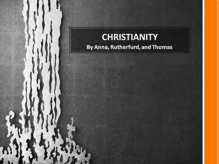 CHRISTIANITY By Anna, Rutherfurd, and Thomas. 2.1 BILLION PEOPLE FOLLOW CHRISTIANITY Number of followers: