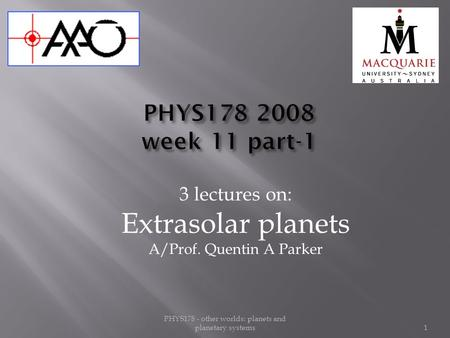 3 lectures on: Extrasolar <strong>planets</strong> A/Prof. Quentin A Parker PHYS178 - <strong>other</strong> worlds: <strong>planets</strong> and planetary systems1.