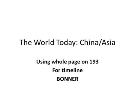 The World Today: China/Asia Using whole page on 193 For timeline BONNER.