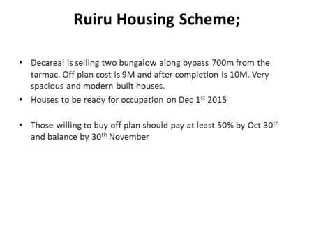 Ruiru Housing Scheme; Decareal is selling two bungalow along bypass 700m from the tarmac. Off plan cost is 9M and after completion is 10M. Very spacious.