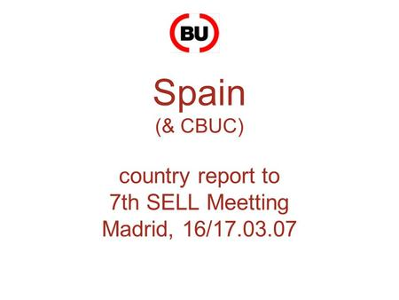 Spain (& CBUC) country report to 7th SELL Meetting Madrid, 16/17.03.07.