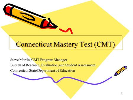 1 Connecticut Mastery Test (CMT) Steve Martin, CMT Program Manager Bureau of Research, Evaluation, and Student Assessment Connecticut State Department.