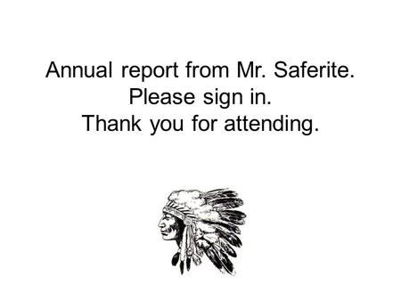 Annual report from Mr. Saferite. Please sign in. Thank you for attending.