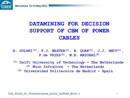 TUD_Gulski_A1_The Netherlands_author_ALPHA6_Block 3 Barcelona 12-15 May 2003 1 DATAMINING FOR DECISION SUPPORT OF CBM OF POWER CABLES E. GULSKI (1), F.J.
