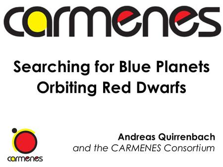 Andreas Quirrenbach and the CARMENES Consortium Searching for Blue Planets Orbiting Red Dwarfs.