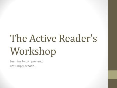 The Active Reader's Workshop Learning to comprehend, not simply decode…