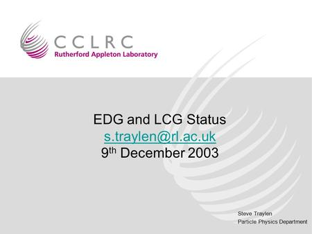Steve Traylen Particle Physics Department EDG and LCG Status 9 th December 2003