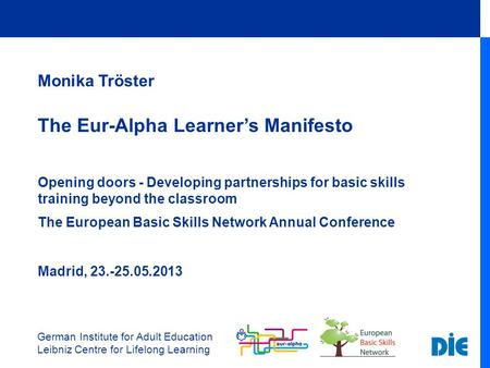 German Institute for Adult Education Leibniz Centre for Lifelong Learning Monika Tröster The Eur-Alpha Learner's Manifesto Opening doors - Developing partnerships.