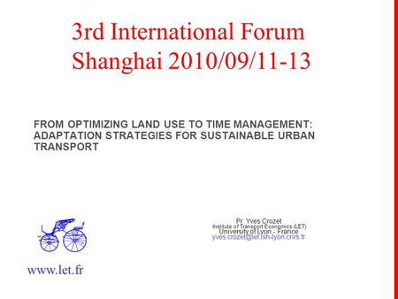 FROM OPTIMIZING LAND USE TO TIME MANAGEMENT: ADAPTATION STRATEGIES FOR SUSTAINABLE URBAN TRANSPORT Pr. Yves Crozet Institute of Transport Economics (LET)