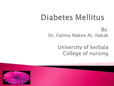 By: Dr. Fatima Makee AL-Hakak University of kerbala College of nursing.