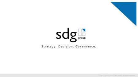 Strategy. Decision. Governance. Copyright ©2015 SDG Group. All rights reserved.