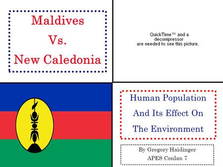 Maldives Vs. New Caledonia Human Population And Its Effect On The Environment By Gregory Haidinger APES Conlan 7.
