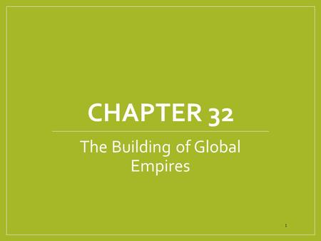 CHAPTER 32 The Building <strong>of</strong> Global Empires 1. QUIZ!! Take out a BLANK sheet <strong>of</strong> paper Number that piece <strong>of</strong> paper 1-5 2.