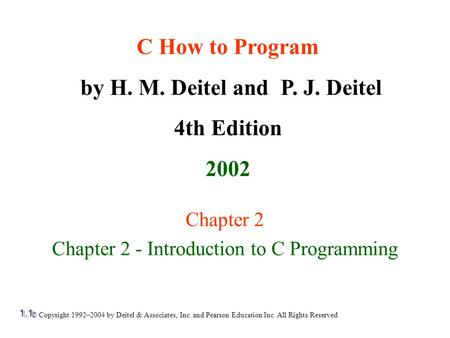 © Copyright 1992–2004 by Deitel & Associates, Inc. and Pearson Education Inc. All Rights Reserved. Chapter 2 Chapter 2 - Introduction to C Programming.