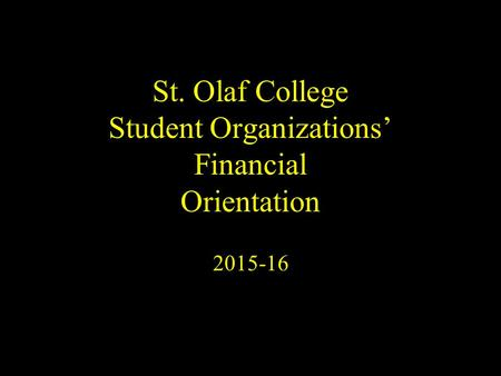 St. Olaf College Student Organizations' Financial Orientation 2015-16.