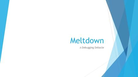 Meltdown A Debugging Debacle. Overview  Game Design  Character Design  UI Overview  Controls  Mechanics  Level Design.