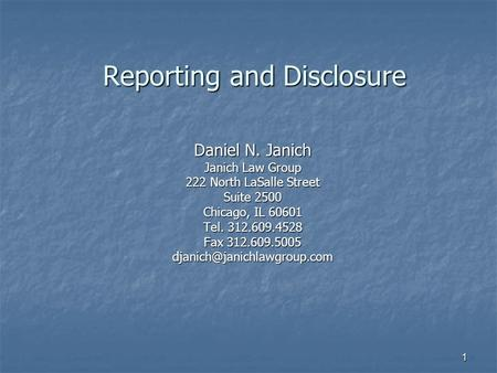 1 Reporting and Disclosure Daniel N. Janich Janich Law Group 222 North LaSalle Street Suite 2500 Chicago, IL 60601 Tel. 312.609.4528 Fax 312.609.5005
