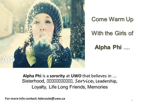 1 Come Warm Up With the Girls of Alpha Phi.... For more info contact: Leadership Alpha Phi is a sorority at UWO that believes in... Sisterhood,