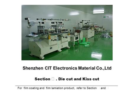 Shenzhen CIT Electronics Material Co.,Ltd Section Ⅲ. Die cut and Kiss cut For film coating and film lamiation product, refer to Section Ⅰ and Ⅱ.