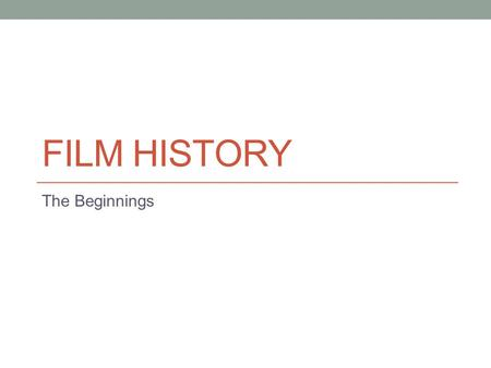 Film History The Beginnings.